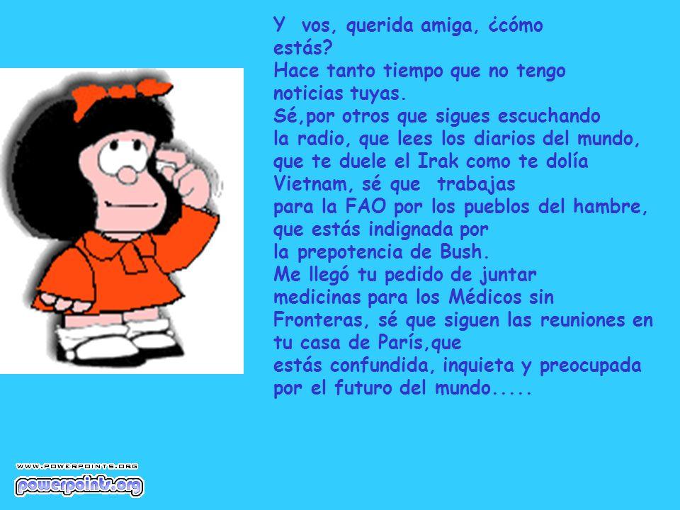 En fin, Mafalda, sé lo suficiente como para saber que seguís viva, viva en el alma, niña como siempre...