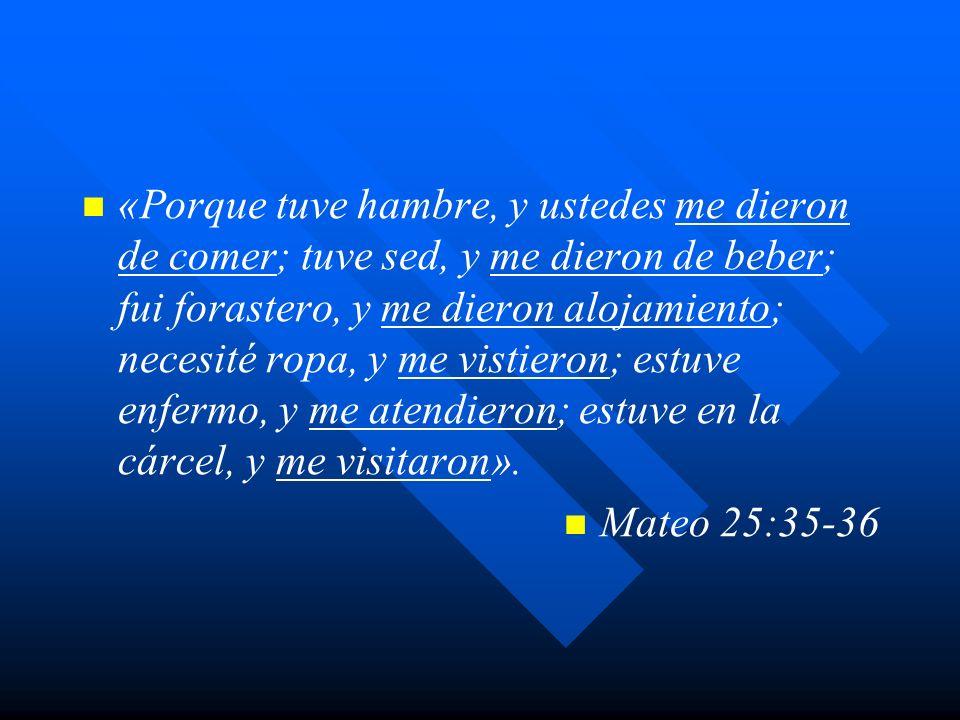 «Porque tuve hambre, y ustedes me dieron de comer; tuve sed, y me dieron de beber; fui forastero, y me dieron alojamiento; necesité ropa, y me vistier