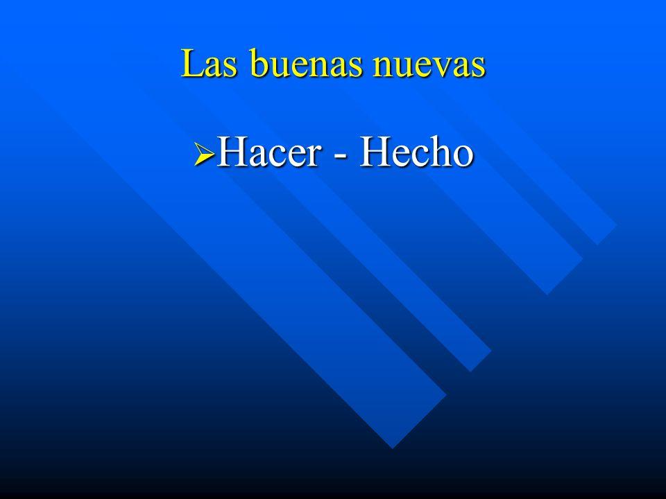 Las buenas nuevas Hacer - Hecho Hacer - Hecho