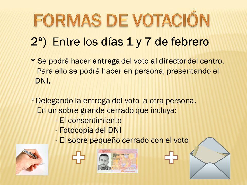 2ª) Entre los días 1 y 7 de febrero * Se podrá hacer entrega del voto al director del centro. Para ello se podrá hacer en persona, presentando el DNI,