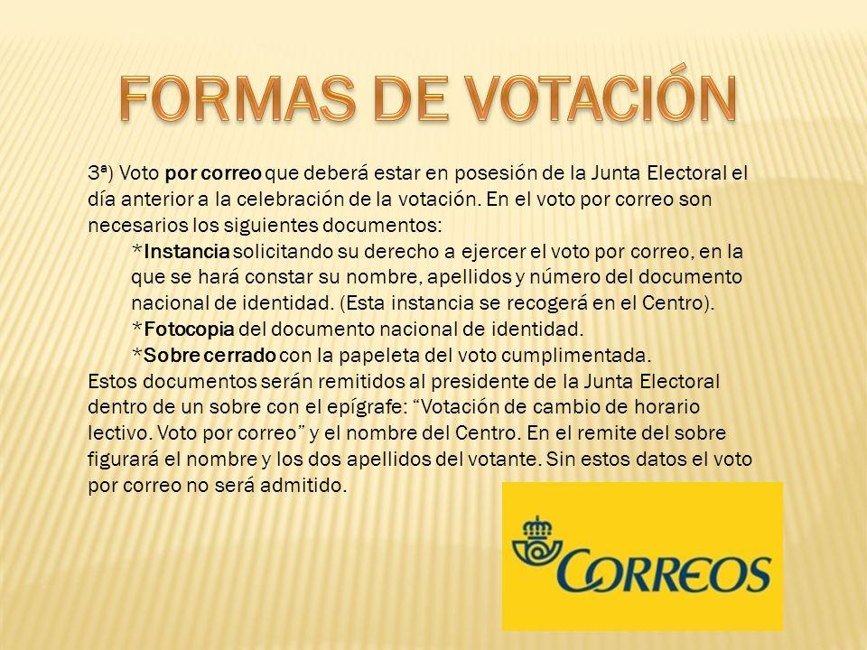 3ª) Voto por correo que deberá estar en posesión de la Junta Electoral el día anterior a la celebración de la votación. En el voto por correo son nece
