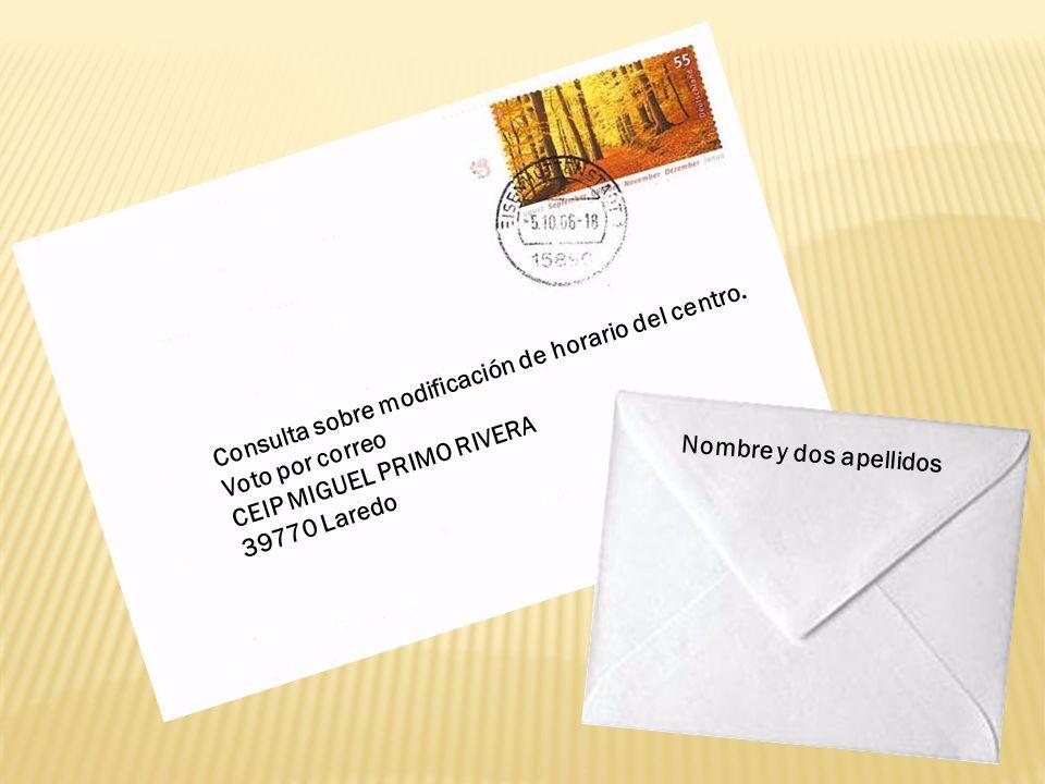 Consulta sobre modificación de horario del centro. Voto por correo CEIP MIGUEL PRIMO RIVERA 39770 Laredo Nombre y dos apellidos