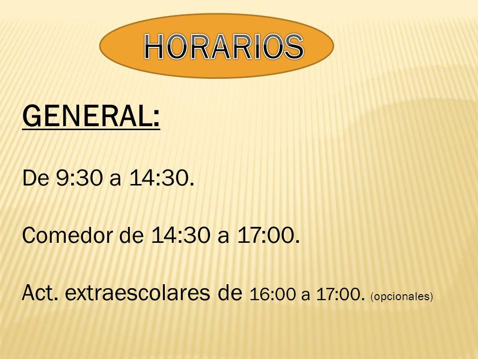 GENERAL: De 9:30 a 14:30. Comedor de 14:30 a 17:00. Act. extraescolares de 16:00 a 17:00. (opcionales)