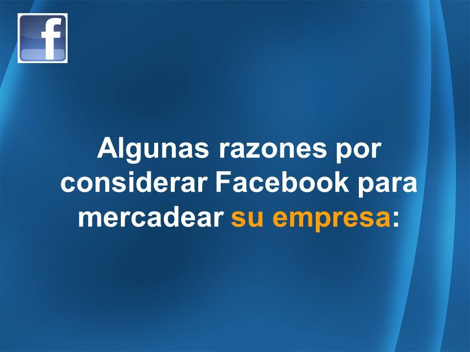Algunas razones por considerar Facebook para mercadear su empresa: