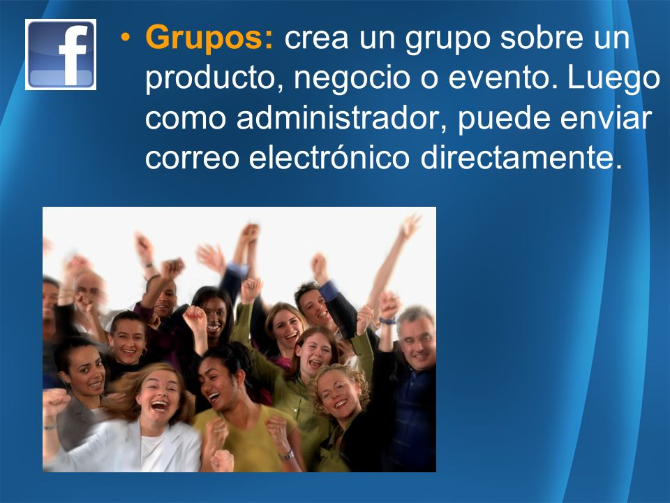 Grupos: crea un grupo sobre un producto, negocio o evento.