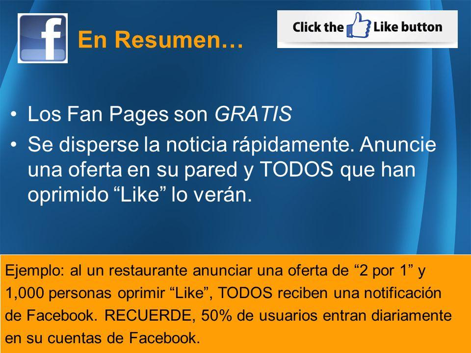 Ejemplo: al un restaurante anunciar una oferta de 2 por 1 y 1,000 personas oprimir Like, TODOS reciben una notificación de Facebook.