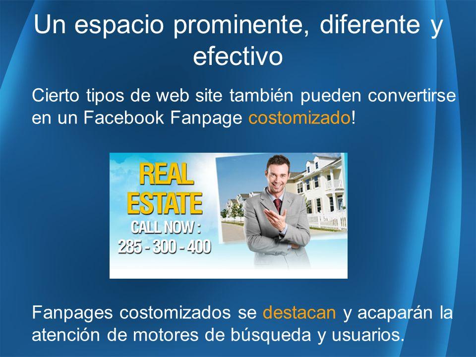 Un espacio prominente, diferente y efectivo Cierto tipos de web site también pueden convertirse en un Facebook Fanpage costomizado.