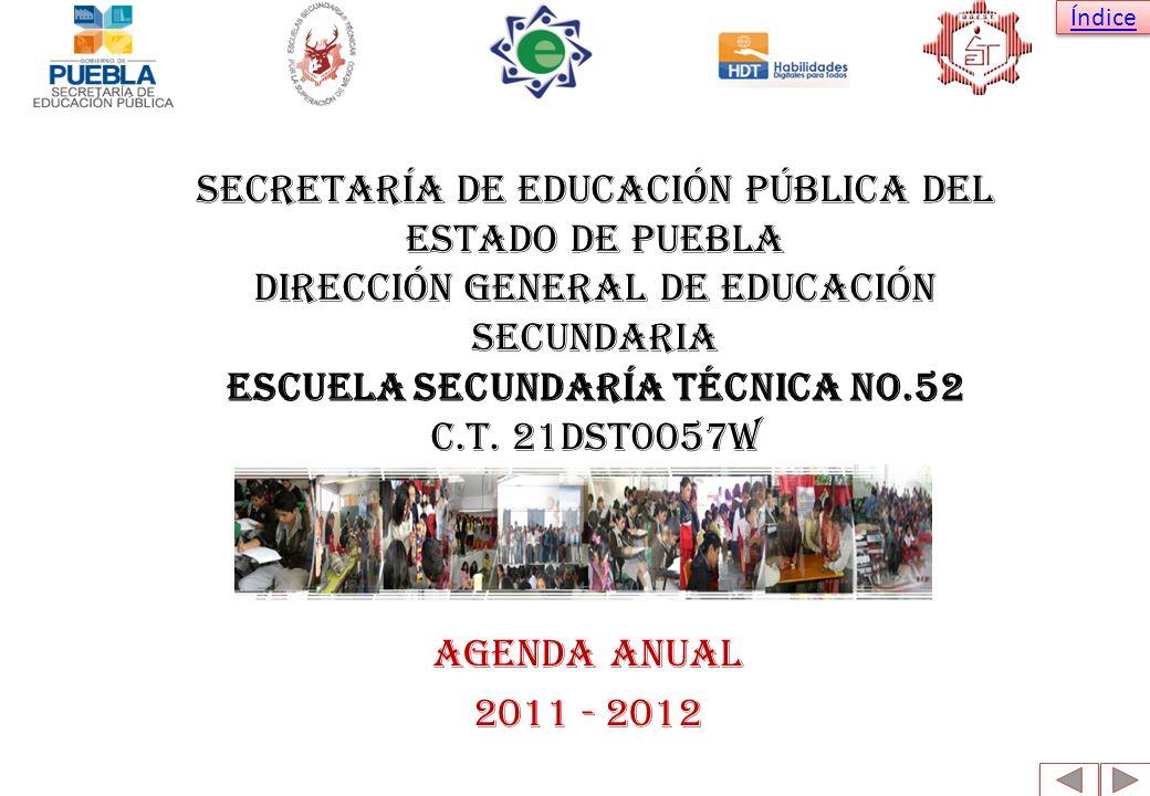 Índice AGENDA ANUAL 2011 - 2012 SECRETARÍA DE EDUCACIÓN PÚBLICA DEL ESTADO DE PUEBLA DIRECCIÓN GENERAL DE EDUCACIÓN SECUNDARIA ESCUELA SECUNDARÍA TÉCN