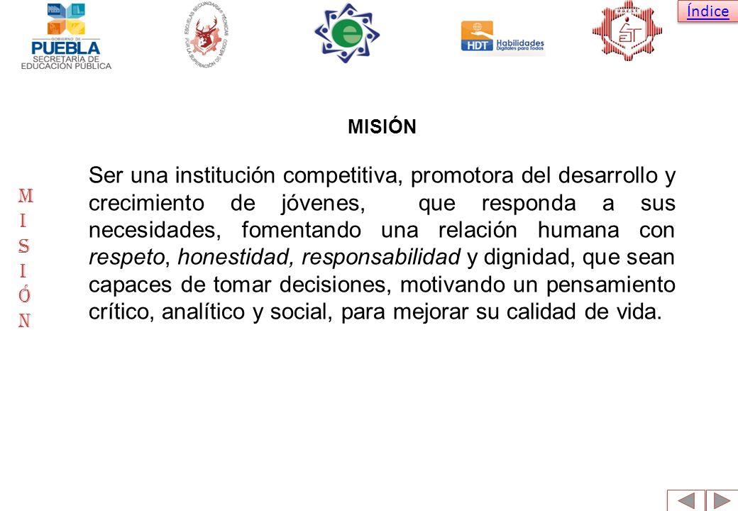 Índice MISIÓN MISIÓN MISIÓN Ser una institución competitiva, promotora del desarrollo y crecimiento de jóvenes, que responda a sus necesidades, foment