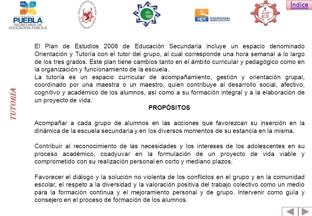 Índice El Plan de Estudios 2006 de Educación Secundaria incluye un espacio denominado Orientación y Tutoría con el tutor del grupo, al cual correspond