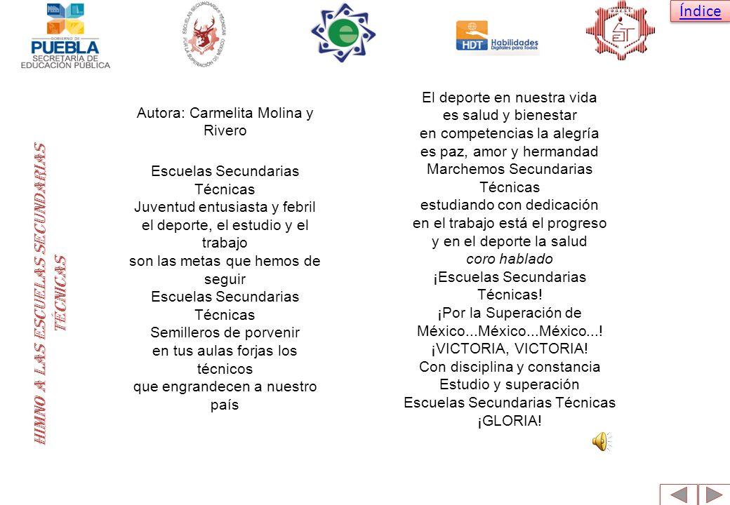 Índice Himno a las escuelas secundarias técnicas Autora: Carmelita Molina y Rivero Escuelas Secundarias Técnicas Juventud entusiasta y febril el depor