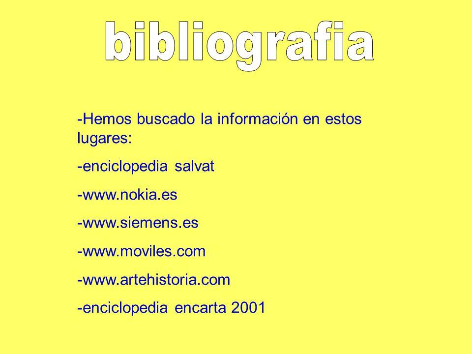 -Hemos buscado la información en estos lugares: -enciclopedia salvat -www.nokia.es -www.siemens.es -www.moviles.com -www.artehistoria.com -enciclopedi