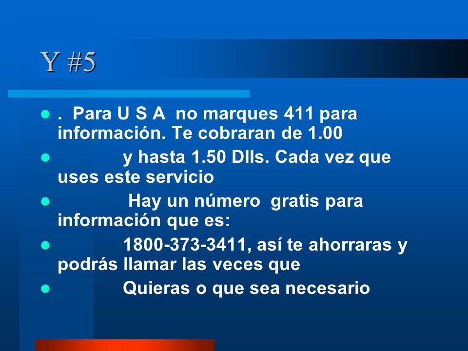 Y #5. Para U S A no marques 411 para información.