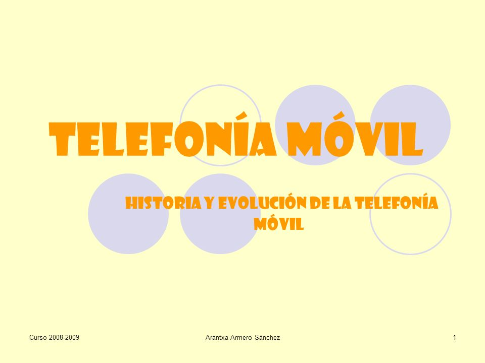 Curso 2008-2009Arantxa Armero Sánchez1 Telefonía Móvil Historia y evolución de la telefonía móvil