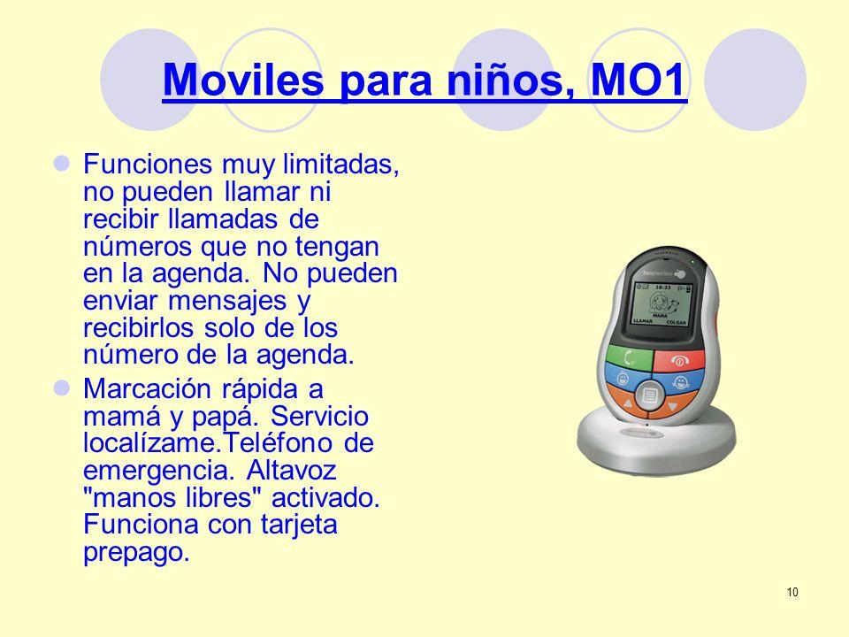 10 Moviles para niños, MO1 Funciones muy limitadas, no pueden llamar ni recibir llamadas de números que no tengan en la agenda. No pueden enviar mensa