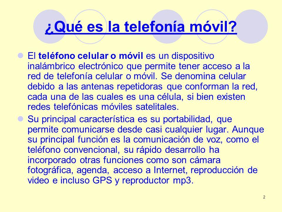 2 ¿Qué es la telefonía móvil? El teléfono celular o móvil es un dispositivo inalámbrico electrónico que permite tener acceso a la red de telefonía cel