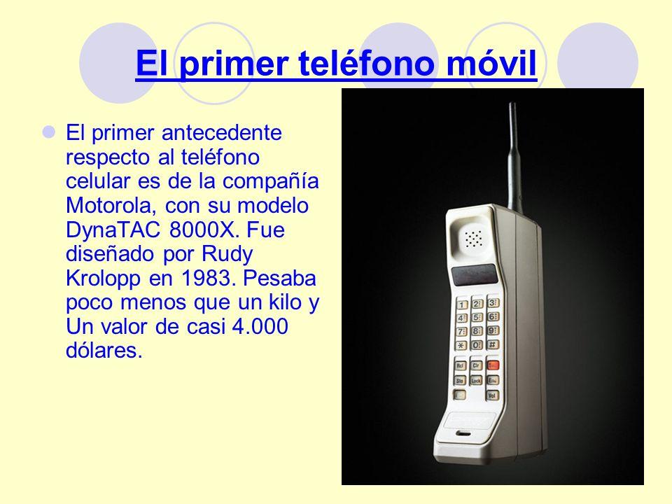3 El primer teléfono móvil El primer antecedente respecto al teléfono celular es de la compañía Motorola, con su modelo DynaTAC 8000X. Fue diseñado po