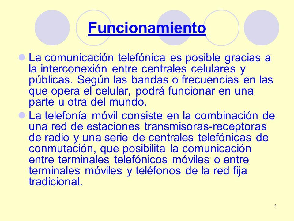 4 Funcionamiento La comunicación telefónica es posible gracias a la interconexión entre centrales celulares y públicas. Según las bandas o frecuencias