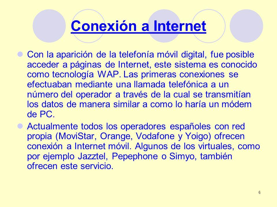6 Conexión a Internet Con la aparición de la telefonía móvil digital, fue posible acceder a páginas de Internet, este sistema es conocido como tecnolo