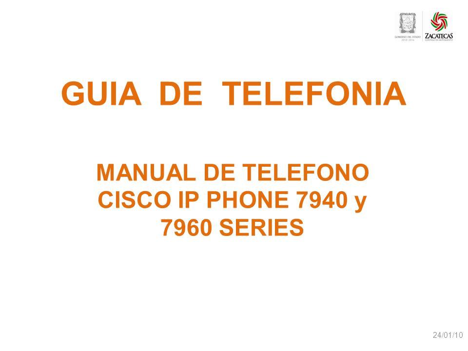 GUIA DE TELEFONIA MANUAL DE TELEFONO CISCO IP PHONE 7940 y 7960 SERIES 24/01/10