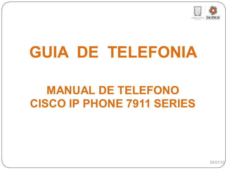 GUIA DE TELEFONIA MANUAL DE TELEFONO CISCO IP PHONE 7911 SERIES 24/01/10