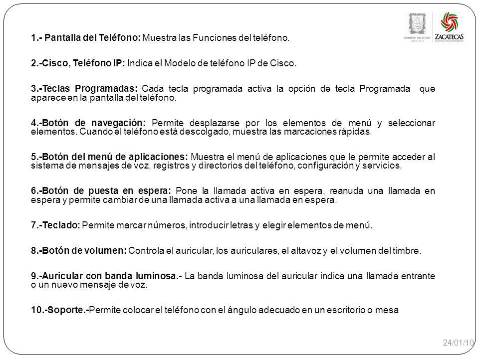 1.- Pantalla del Teléfono: Muestra las Funciones del teléfono. 2.-Cisco, Teléfono IP: Indica el Modelo de teléfono IP de Cisco. 3.-Teclas Programadas: