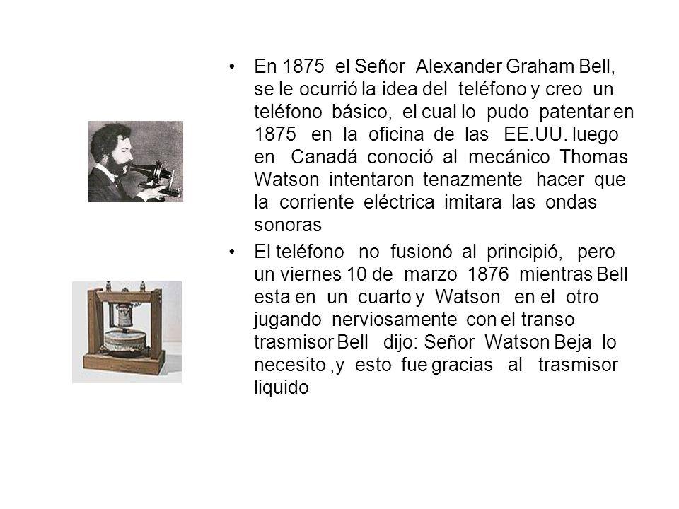 En 1875 el Señor Alexander Graham Bell, se le ocurrió la idea del teléfono y creo un teléfono básico, el cual lo pudo patentar en 1875 en la oficina de las EE.UU.