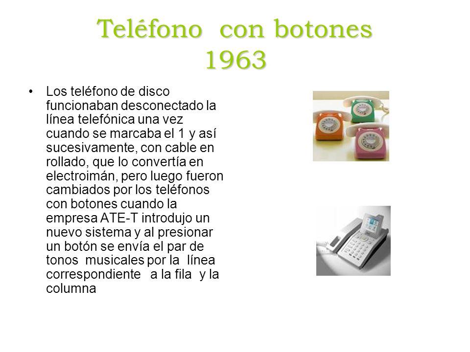 Teléfono con botones 1963 Los teléfono de disco funcionaban desconectado la línea telefónica una vez cuando se marcaba el 1 y así sucesivamente, con cable en rollado, que lo convertía en electroimán, pero luego fueron cambiados por los teléfonos con botones cuando la empresa ATE-T introdujo un nuevo sistema y al presionar un botón se envía el par de tonos musicales por la línea correspondiente a la fila y la columna