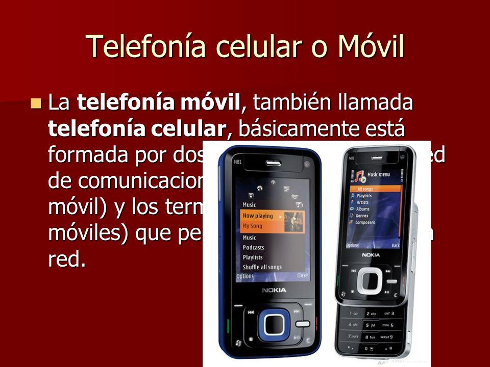 Telefonía celular o Móvil La telefonía móvil, también llamada telefonía celular, básicamente está formada por dos grandes partes: una red de comunicaciones (o red de telefonía móvil) y los terminales (o teléfonos móviles) que permiten el acceso a dicha red.