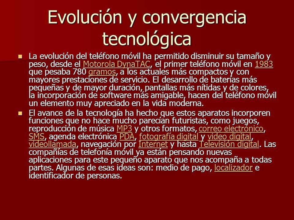 Evolución y convergencia tecnológica La evolución del teléfono móvil ha permitido disminuir su tamaño y peso, desde el Motorola DynaTAC, el primer tel