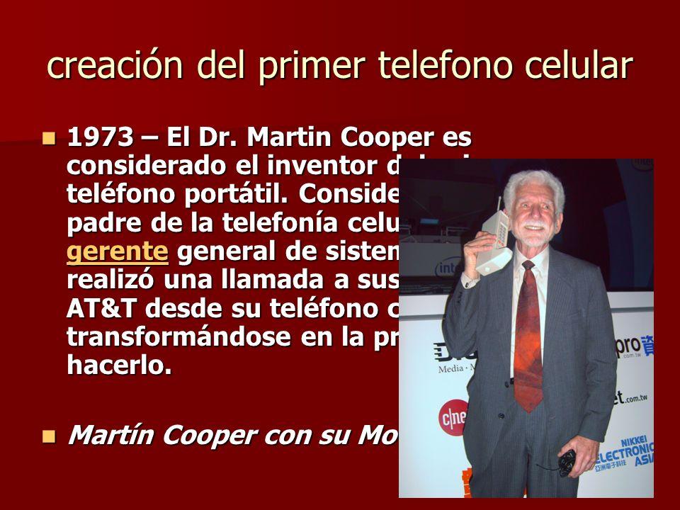 creación del primer telefono celular 1973 – El Dr. Martin Cooper es considerado el inventor del primer teléfono portátil. Considerado como