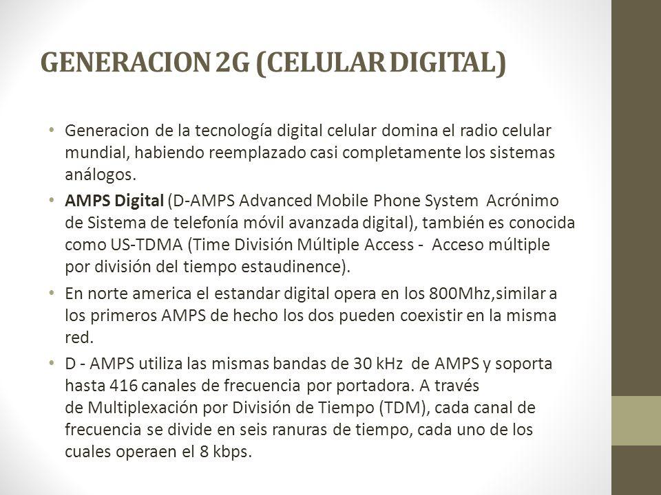 GENERACION 2G (CELULAR DIGITAL) Generacion de la tecnología digital celular domina el radio celular mundial, habiendo reemplazado casi completamente l