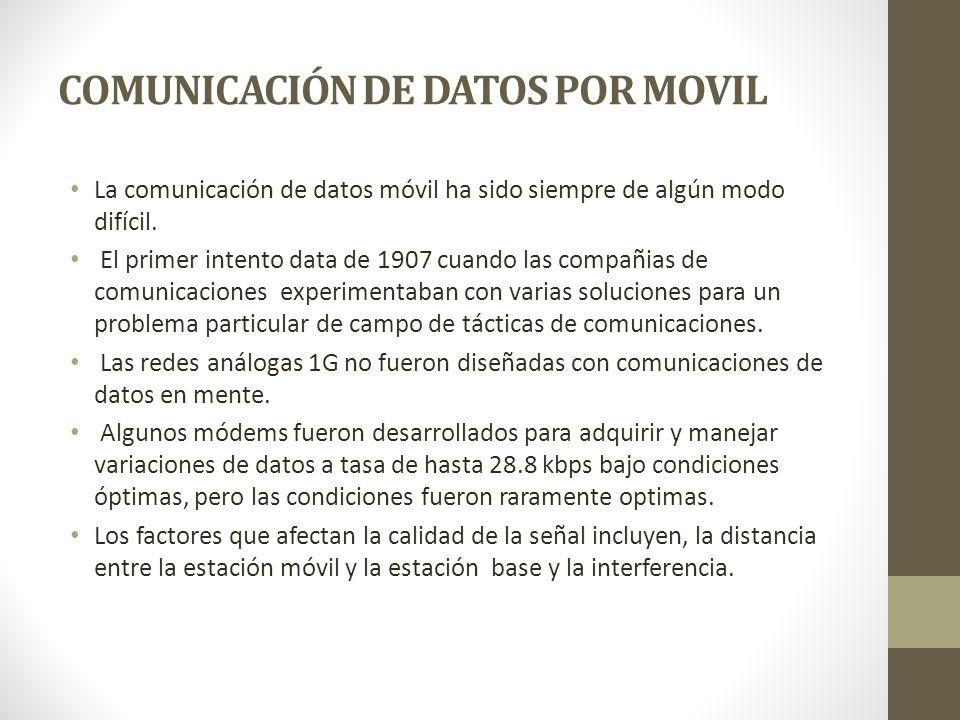 COMUNICACIÓN DE DATOS POR MOVIL La comunicación de datos móvil ha sido siempre de algún modo difícil. El primer intento data de 1907 cuando las compañ