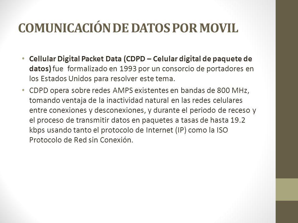 COMUNICACIÓN DE DATOS POR MOVIL Cellular Digital Packet Data (CDPD – Celular digital de paquete de datos) fue formalizado en 1993 por un consorcio de