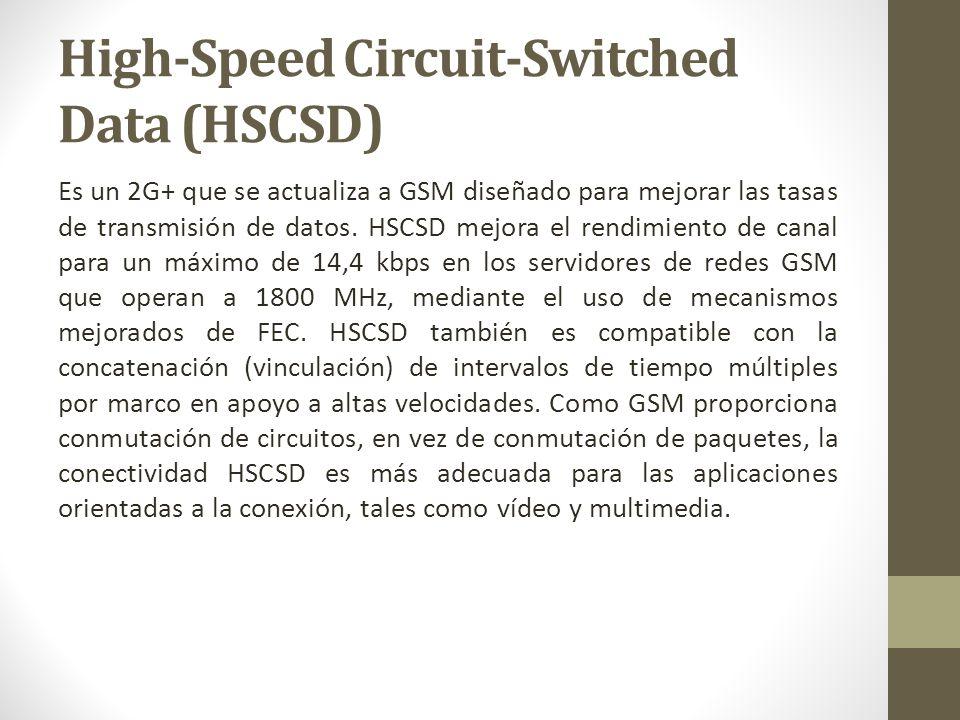 Es un 2G+ que se actualiza a GSM diseñado para mejorar las tasas de transmisión de datos. HSCSD mejora el rendimiento de canal para un máximo de 14,4