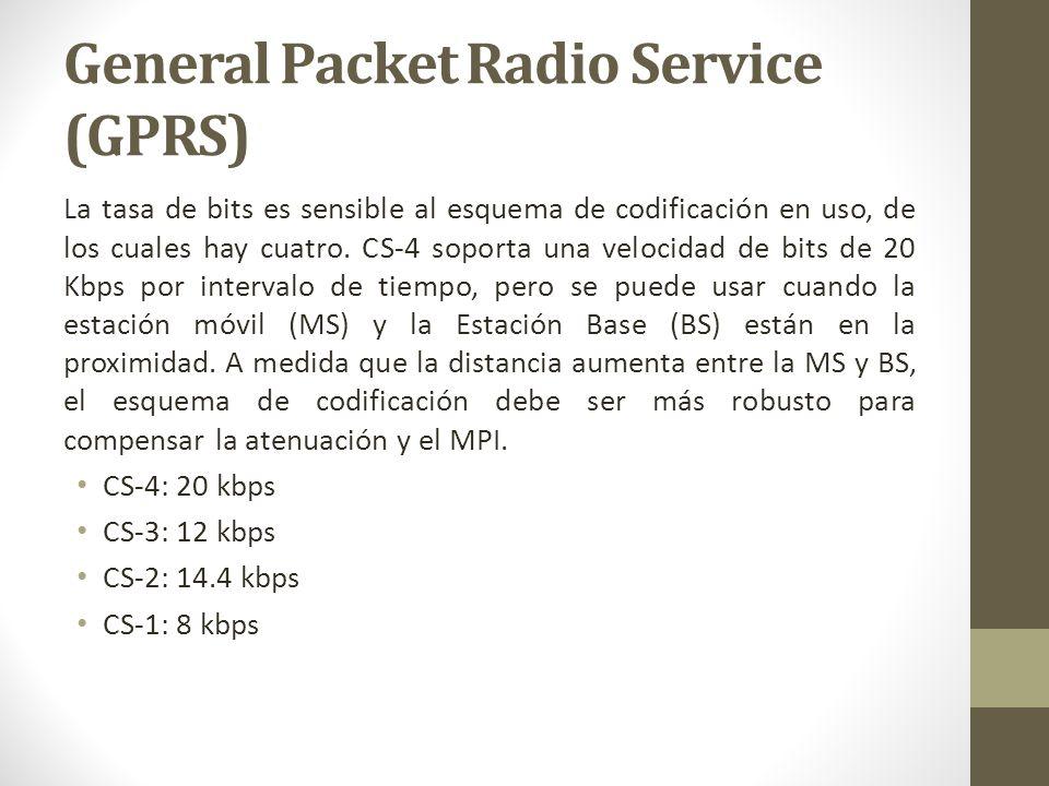 General Packet Radio Service (GPRS) La tasa de bits es sensible al esquema de codificación en uso, de los cuales hay cuatro. CS-4 soporta una velocida