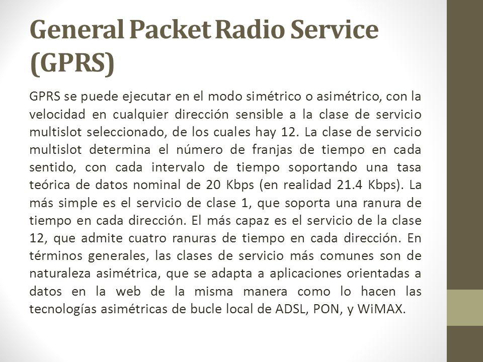 GPRS se puede ejecutar en el modo simétrico o asimétrico, con la velocidad en cualquier dirección sensible a la clase de servicio multislot selecciona