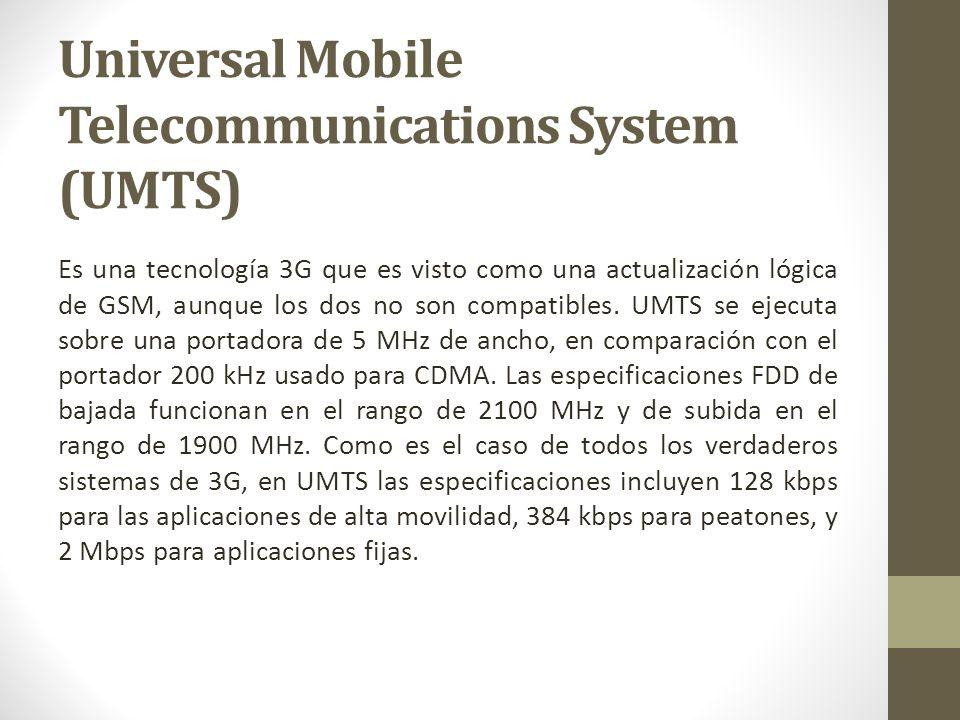 Es una tecnología 3G que es visto como una actualización lógica de GSM, aunque los dos no son compatibles. UMTS se ejecuta sobre una portadora de 5 MH