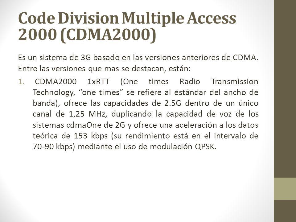 Es un sistema de 3G basado en las versiones anteriores de CDMA. Entre las versiones que mas se destacan, están: 1. CDMA2000 1xRTT (One times Radio Tra