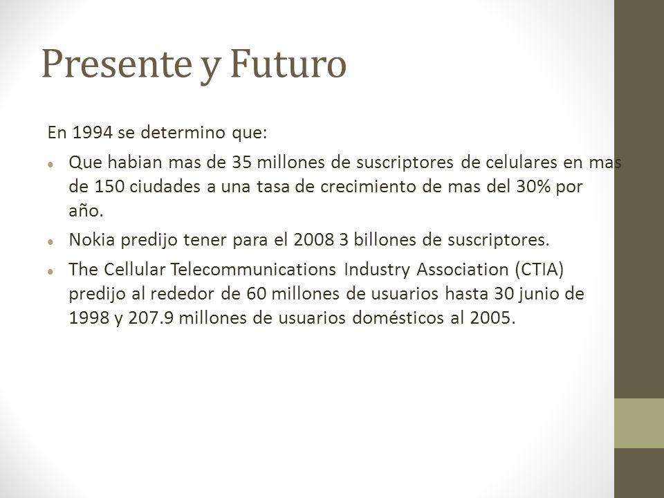 Presente y Futuro En 1994 se determino que: Que habian mas de 35 millones de suscriptores de celulares en mas de 150 ciudades a una tasa de crecimient