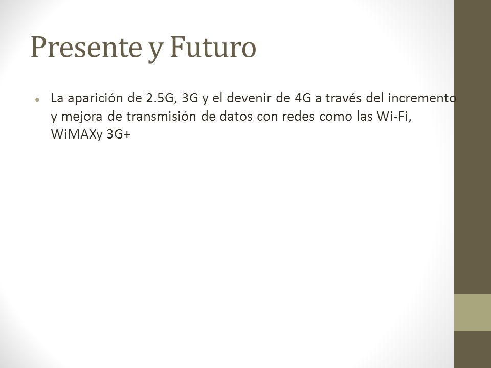 Presente y Futuro La aparición de 2.5G, 3G y el devenir de 4G a través del incremento y mejora de transmisión de datos con redes como las Wi-Fi, WiMAX