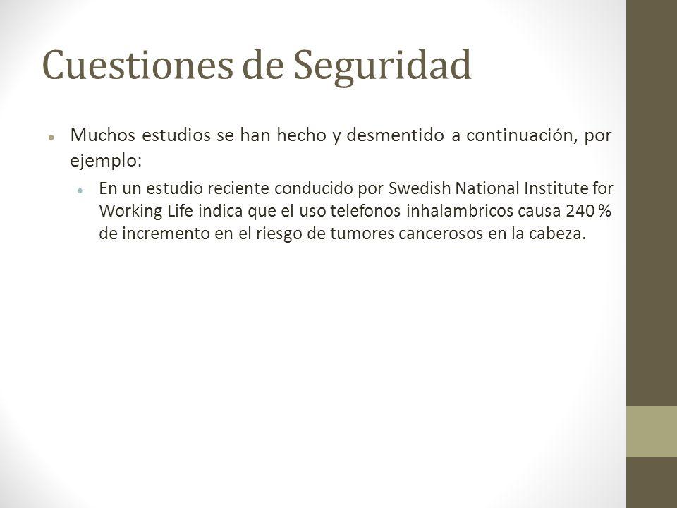 Cuestiones de Seguridad Muchos estudios se han hecho y desmentido a continuación, por ejemplo: En un estudio reciente conducido por Swedish National I