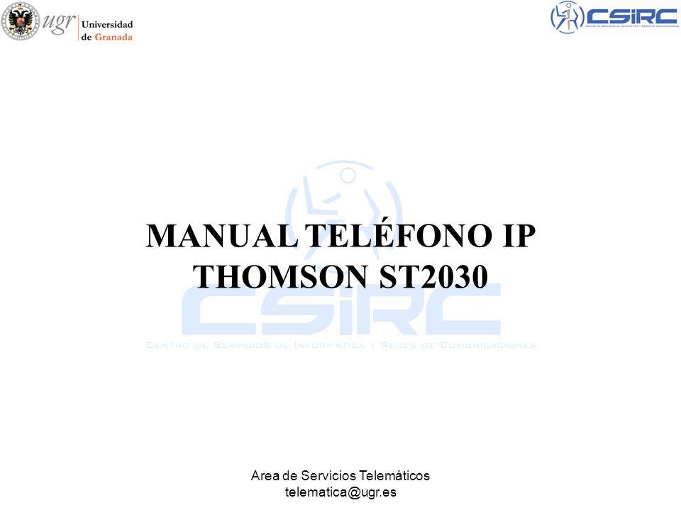 Area de Servicios Telemáticos telematica@ugr.es MANUAL TELÉFONO IP THOMSON ST2030