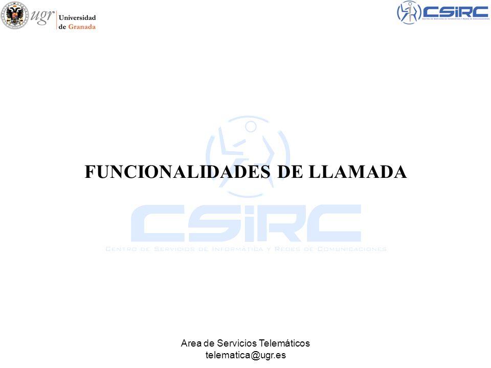 Area de Servicios Telemáticos telematica@ugr.es FUNCIONALIDADES DE LLAMADA