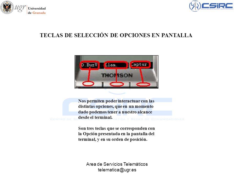 Area de Servicios Telemáticos telematica@ugr.es TECLAS DE SELECCIÓN DE OPCIONES EN PANTALLA Nos permiten poder interactuar con las distintas opciones,