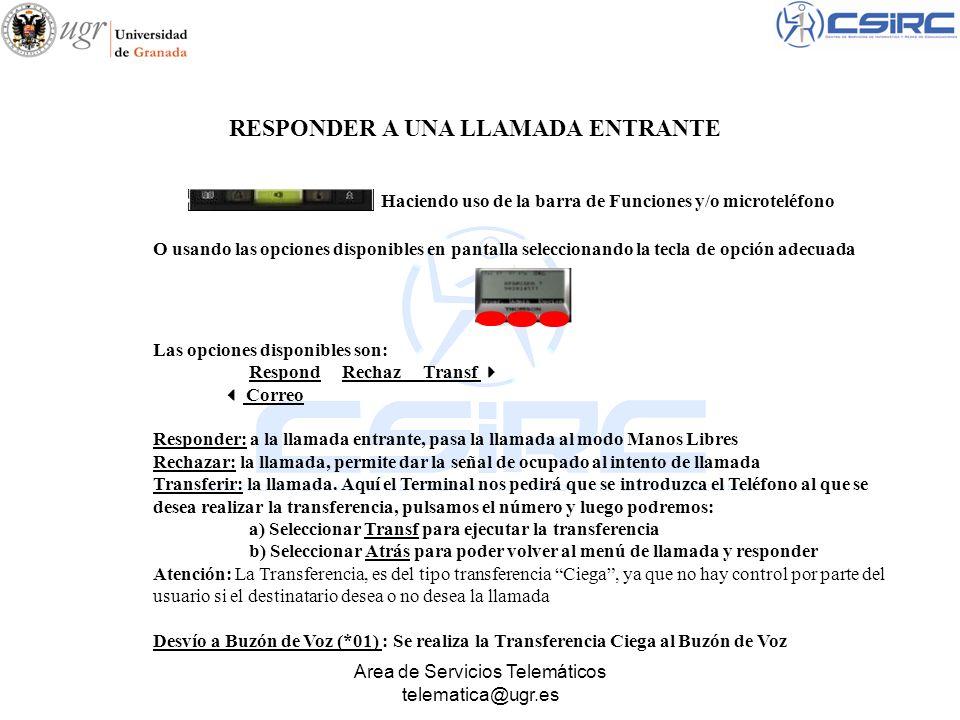Area de Servicios Telemáticos telematica@ugr.es O usando las opciones disponibles en pantalla seleccionando la tecla de opción adecuada Las opciones d