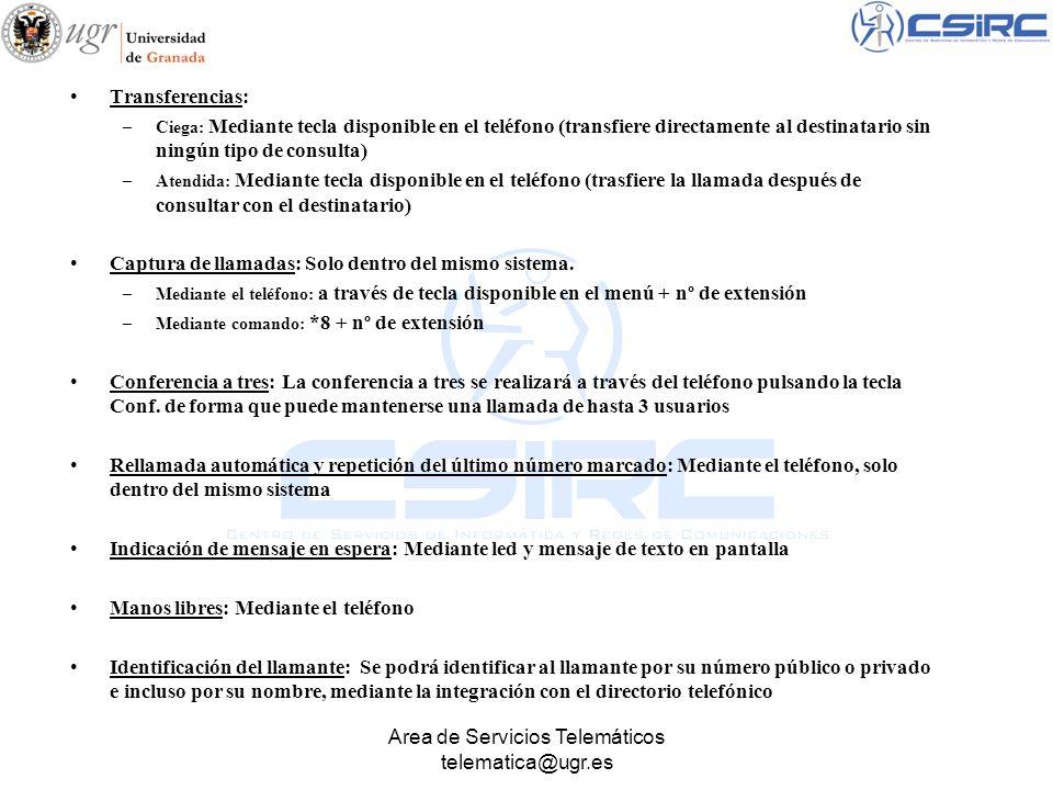Area de Servicios Telemáticos telematica@ugr.es Transferencias: –Ciega: Mediante tecla disponible en el teléfono (transfiere directamente al destinata