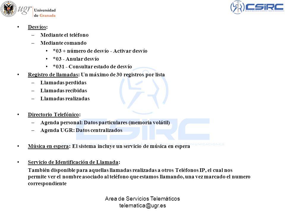 Area de Servicios Telemáticos telematica@ugr.es Desvíos: –Mediante el teléfono –Mediante comando *03 + número de desvío - Activar desvío *03 - Anular