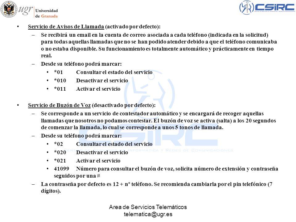 Area de Servicios Telemáticos telematica@ugr.es Servicio de Avisos de Llamada (activado por defecto): –Se recibirá un email en la cuenta de correo aso
