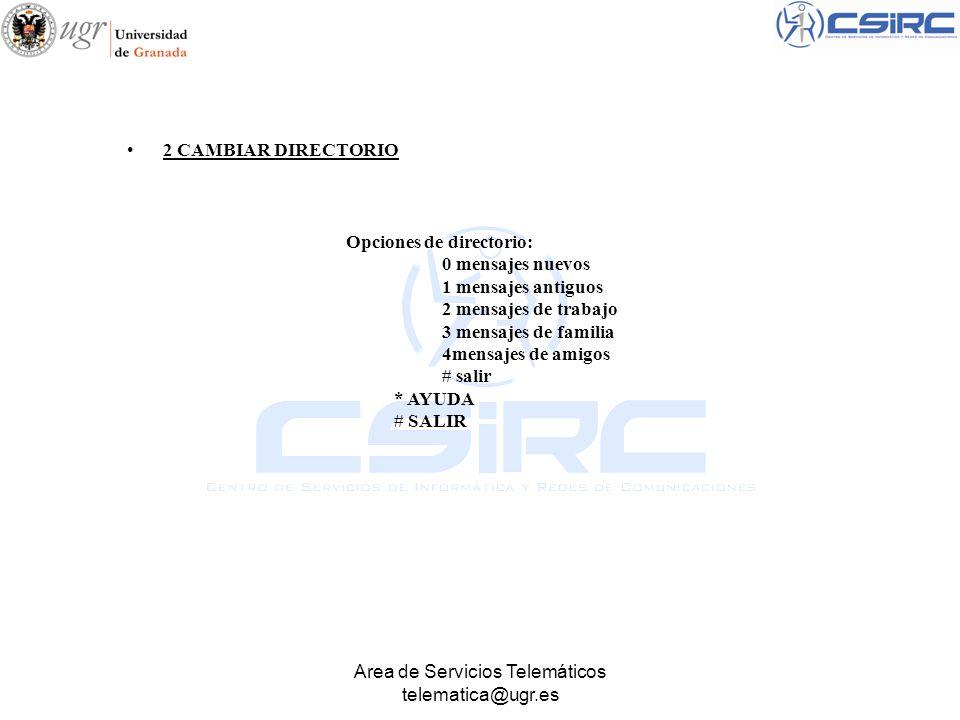 Area de Servicios Telemáticos telematica@ugr.es 2 CAMBIAR DIRECTORIO Opciones de directorio: 0 mensajes nuevos 1 mensajes antiguos 2 mensajes de traba